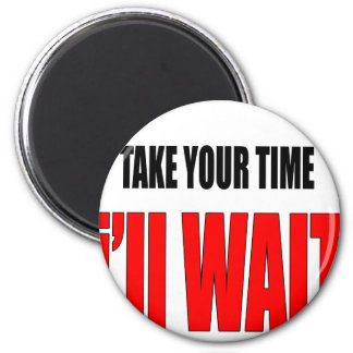 coffee time wait patience takeyourtime illwait con magnet