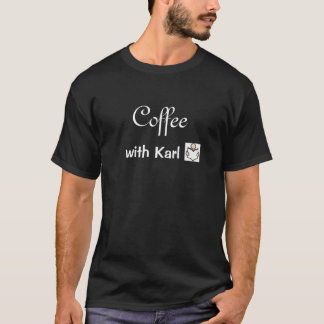 Coffee with Karl T-Shirt