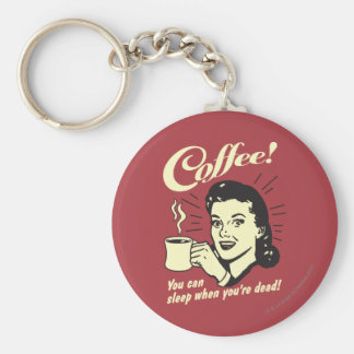 Coffee: You Can Sleep When Dead Basic Round Button Key Ring