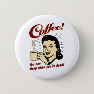 Coffee! You Can Sleep When You're Dead! 6 Cm Round Badge