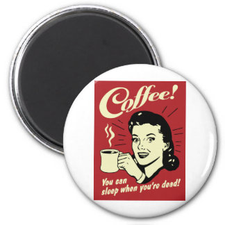 Coffee You Can Sleep When You're Dead 6 Cm Round Magnet