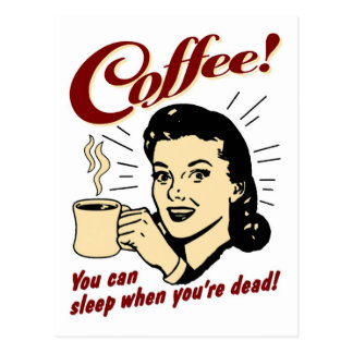 Coffee! You Can Sleep When You're Dead! Postcard