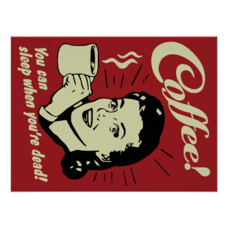 Coffee! You Can Sleep When You're Dead! Poster