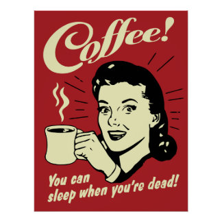 Coffee You Can Sleep When You're Dead Poster