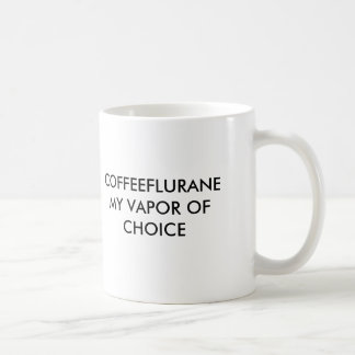 COFFEEFLURANEMY VAPOR OF CHOICE, COFFEEFLURANEM... COFFEE MUG