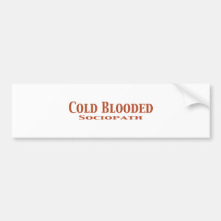 Cold Blooded Sociopath Gifts Bumper Sticker