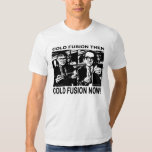 Cold Fusion Then and Now! Tee Shirt