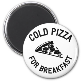 Cold Pizza for Breakfast 6 Cm Round Magnet