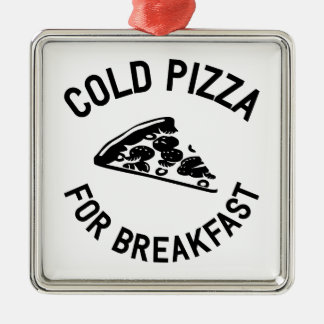 Cold Pizza for Breakfast Metal Ornament