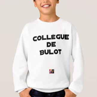 COLLEAGUE OF BULOT - Word games - François City Sweatshirt