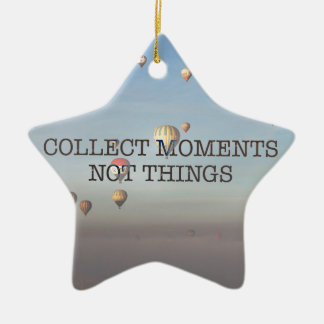 Collect Moments Not Things Ceramic Ornament