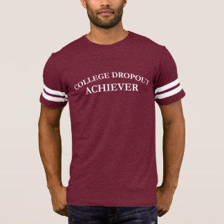 College Dropout Achiever T-Shirt