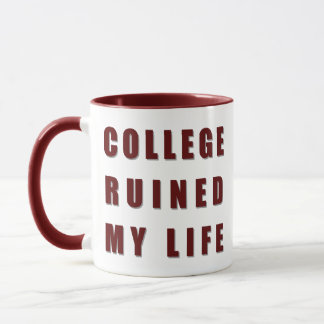 College Ruined My Life Mug
