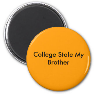College Stole My Brother 6 Cm Round Magnet