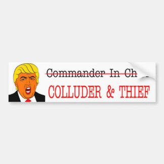 COLLUDER & THIEF-NOT Commander in Chief-Anti-Trump Bumper Sticker