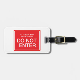 Colonoscopy in Progress: Do Not Enter Luggage Tag