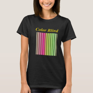 Color Blind or open the blinds and you'll see. T-Shirt