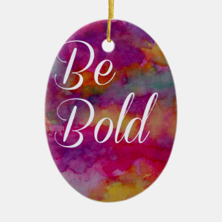 "Colorful ""Be Bold"" Motivational Design Ceramic Ornament"