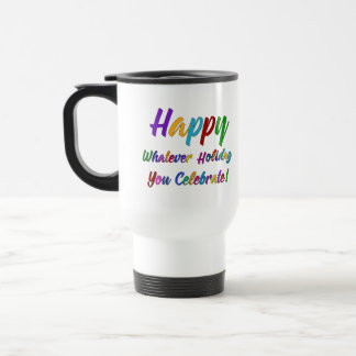 Colorful Happy Whatever Holiday You Celebrate! Travel Mug