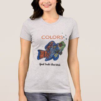 Colors speak louder than words - Mandarinfish T-Shirt