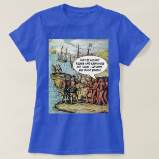 Columbus Arrives in the Americas Funny Anti Trump T-Shirt