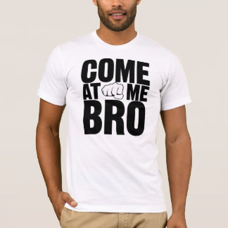 Come At Me Bro black letters with fist shirt