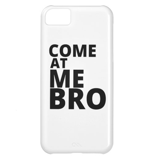 Come at me Bro Cover For iPhone 5C