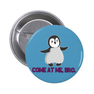 Come At Me Bro Penguin button