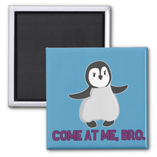 Come At Me, Bro Penguin magnet