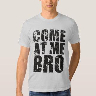 come at me bro! shirt
