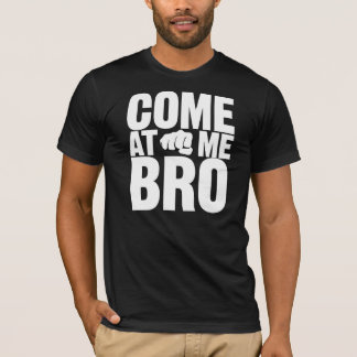 Come At Me Bro white letters with fist shirt