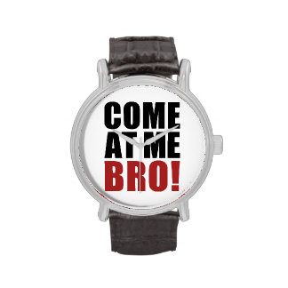 COME AT ME BRO WRIST WATCHES