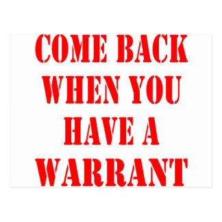 Come Back When You Have A Warrant Postcard