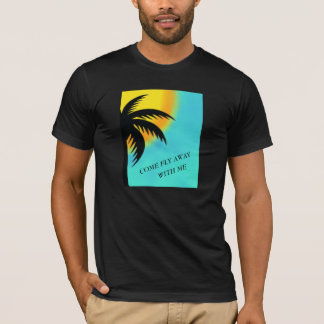 COME FLY AWAY WITH ME TROPICAL PALM TREE SHIRT