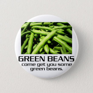 Come Get You Some Green Beans. 6 Cm Round Badge