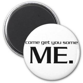 Come Get You Some Me. 6 Cm Round Magnet