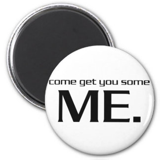 Come Get You Some Me. Fridge Magnets