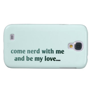 Come nerd with me and be my love... galaxy s4 cover