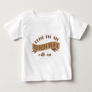 come on an adventure with me baby T-Shirt