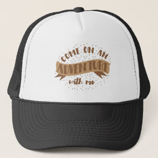 come on an adventure with me trucker hat
