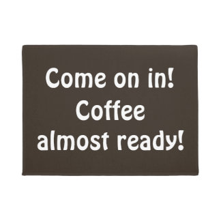 Come on in Coffee almost ready Fun Coffee Color Doormat
