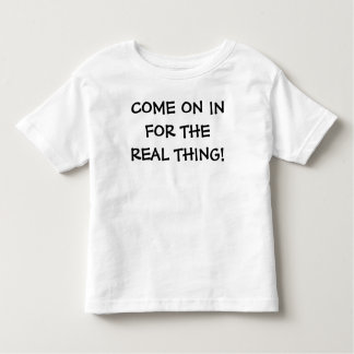 COME ON IN FOR THE REAL THING! - Customized Toddler T-Shirt