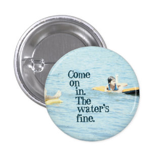 Come on in. The water's fine. 3 Cm Round Badge