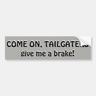 Come On, Tailgaters, Give me a brake Bumper Sticker