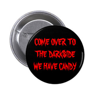 COME OVER TO THE DARKSIDE WE HAVE CANDY 6 CM ROUND BADGE