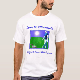 Come to Minnesota... T-Shirt