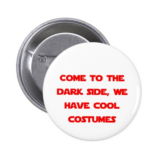 Come to the Dark Side Pinback Buttons