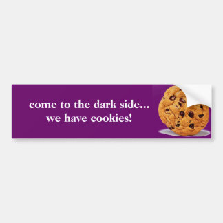 come to the dark side have cookies bumper stick bumper sticker