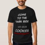 Come to the dark side, we have cookies t shirts
