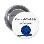 Come to the Dark Side, we have yarn 6 Cm Round Badge